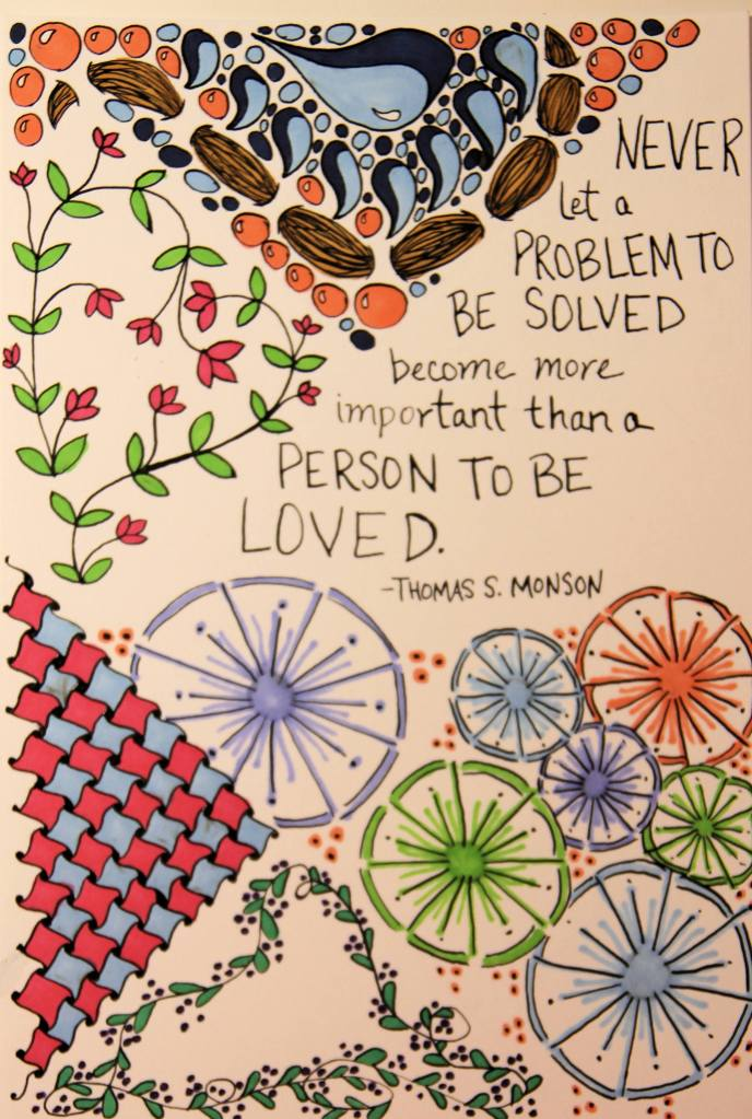 Never Let a problem to be solved become more important than a person to be loved. - Thomas S. Monson